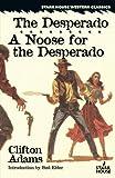 img - for The Desperado / A Noose for the Desperado (Stake House Western Classics) book / textbook / text book