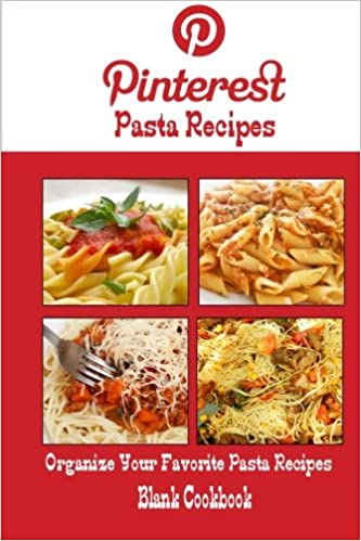 Pinterest pasta recipes blank cookbook blank recipe book recipe pinterest pasta recipes blank cookbook blank recipe book recipe keeper for your pinterest pasta recipes debbie miller 9781500651138 amazon books forumfinder Images