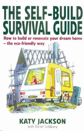 The Self-build Survival Guide - How to build or renovate your dream home - the eco-friendly way