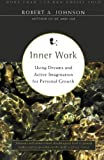 Inner Work: Using Dreams and Active Imagination for Personal Growth, Robert A. Johnson, 0062504312