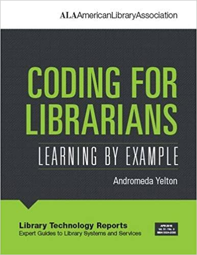 Coding for Librarians: Learning by Example (Library Technology Reports: Expert Guides to Library Systems and Services)