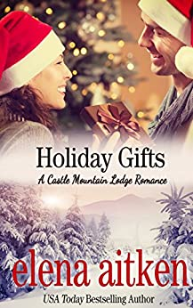 Holiday Gifts (A Castle Mountain Lodge Romance Book 7) by [Aitken, Elena]