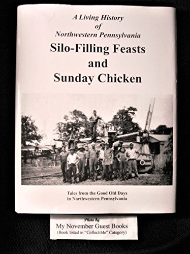 A Living History Of Northwestern Pennsylvania  Silo Filling Feasts And Sunday Chicken  Tales From The Good Old Days In Northwestern Pennsylvania