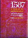 Fifteen-Eighty-Seven, a Year of No Significance : The Ming Dynasty in Decline, Huang, Ray, 0300025181