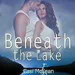 Beneath the Lake   Casi McLean