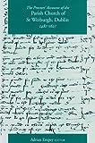 Proctors' Accounts for the Parish Church of St. Werburgh, Dublin, 1481-1627, Empey, Adrian, 1846821819