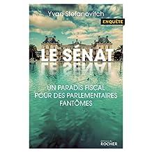 Le Sénat : Un paradis fiscal pour des parlementaires fantômes (Documents) (French Edition)