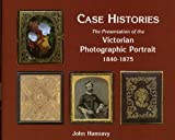 img - for Case Histories: The Packaging and Presentation of the Photographic Portrait in Victorian Britain, 1840-1875 book / textbook / text book