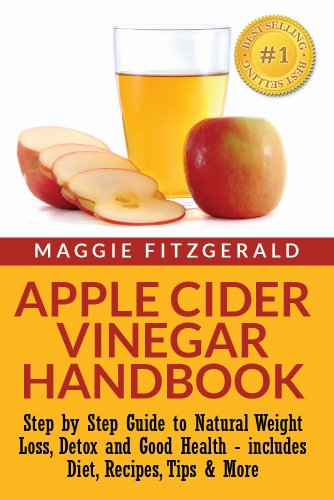 Apple Cider Vinegar Handbook: Step by Step Guide to Natural Weight Loss, Detox and Good Health - includes Diet, Recipes, Tips & More