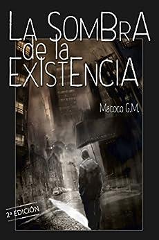La sombra de la existencia: Cuando intentar morir es vivir plenamente (Spanish Edition) by [G.M, Macoco]