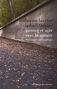 vignette de 'Penser et agir avec la nature (Catherine Larrère)'