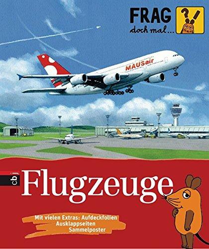 Frag doch mal ... die Maus! - Flugzeuge (Die Sachbuchreihe, Band 6)