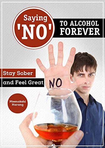 Saying 'NO' to Alcohol Forever: Stay Sober and Feel Great by [Narang, Meenakshi, Publishing, Content Arcade]