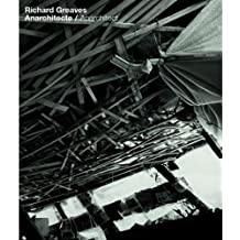 Richard Greaves: Anarchitect / Anarchitecte