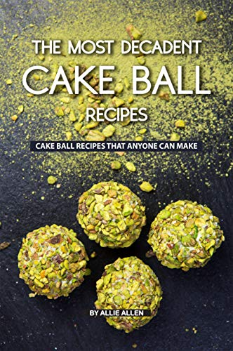 The Most Decadent Cake Ball Recipes: Cake Ball Recipes That Anyone Can Make (Chocolate Pound Cake Made With Cake Mix)