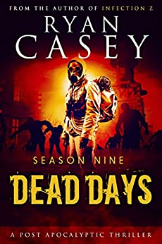 Dead Days: Season Nine (Dead Days Zombie Apocalypse Series Book 9) by [Casey, Ryan]