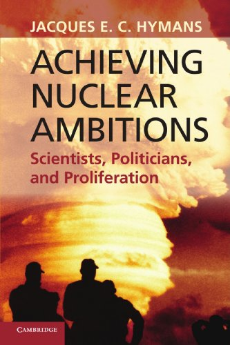 [D0wnl0ad] Achieving Nuclear Ambitions: Scientists, Politicians, And Proliferation R.A.R