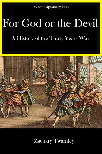 Book cover from For God or The Devil: A History of The Thirty Years War (When Diplomacy Fails) by Zachary Twamley