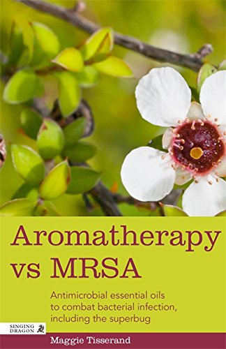 - Aromatherapy vs MRSA: Antimicrobial essential oils to combat bacterial infection, including the superbug