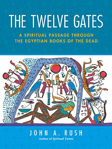 The Twelve Gates: A Spiritual Passage Through the Egyptian Books of the -