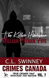 The Killer Handyman: The True Story of Serial Killer William Patrick Fyfe (Crimes Canada: True Crimes That Shocked the Nation Book 7)