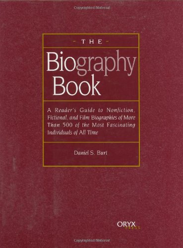 Download The Biography Book: A Reader's Guide To Nonfiction, Fictional, and Film Biographies of More Than 500 of the Most Fascinating Individuals of all Time pdf