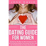 Dating Guide: Dating Guide For Women: Get The Guy The Way You Want And Discover The Art Of Proactive Dating. Overcoming The Fears And Get The Relationship ... Deserve) (Relationship and Marriage Book 2)