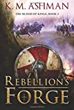 Rebellion's Forge (The Blood of Kings) (Volume 3)