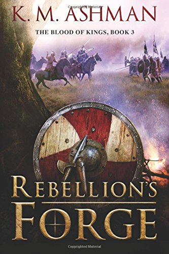 Rebellion's Forge (The Blood of Kings, Volume 3)