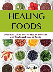 HEALING FOODS Practical Guide to the Health Benefits and Medicinal Uses of Food: Discover the Power of Healing Foods to Restore Your Health and Wellbeing (English Edition)