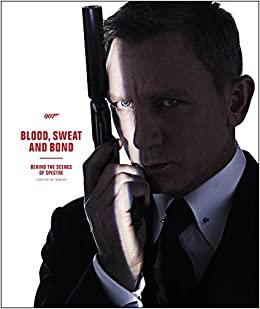 Book Blood, Sweat and Bond: Behind the Scenes of Spectre (Curated by Rankin) (James Bond)