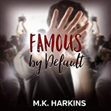 Famous by Default Audiobook by MK Harkins Narrated by Tiffany Marz