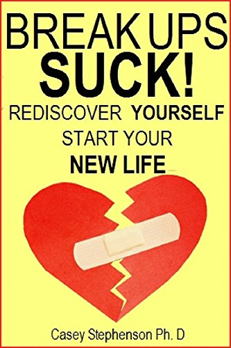 BREAK UPS SUCK!: Rediscover Yourself and Start Your New Life