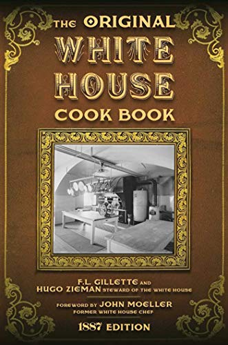 The Original White House Cook Book: Cooking, Etiquette, Menus and More from the Executive Estate - 1887 Edition