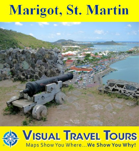 Marigot, St. Martin: A Self-guided Walking Tour. (Tours4Mobile, Visual Travel Tours Book 202)