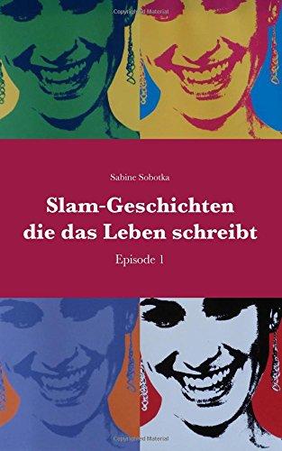 Slam-Geschichten die das Leben schreibt: Episode 1