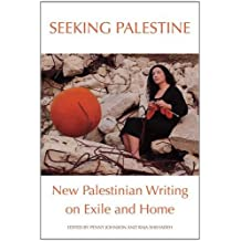 Seeking Palestine: New Palestinian Writing On Exile and Home
