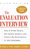 The Evaluation Interview : How to Probe Deeply, Get Candid Answers, and Predict the Performance of Job Candidates, Richard Fear, Robert Chiron, 0071377913