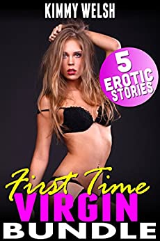 First Time Virgin Bundle : 5 Erotic Stories (Age Gap Brat Virgin First Time Older Younger Erotica) by [Welsh, Kimmy]