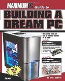 Maximum PC Guide to Building a Dream PC, Will Smith, 0789731932