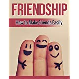Friendship: How to Make Friends Easily, An Introvert's Guide to Building Strong Lifelong Friendships (Friendship, Make Friends, Influence)