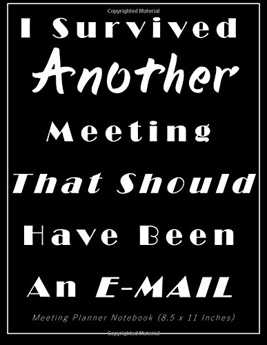I Survived Another Meeting That Should Have Been An E-Mail Meeting Planner Notebook (8.5 x 11 Inches): A Classic 8.5x11 Inch Meeting Notes for Business Professionals and Co-Workers - Meeting Planners
