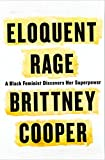 Book cover from Eloquent Rage: A Black Feminist Discovers Her Superpower by Brittney Cooper