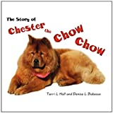 The Story of Chester the Chow Chow, Terri L. Hall and Denise L. Babeaux, 145603748X