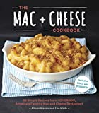 The Mac + Cheese Cookbook: 50 Simple Recipes from Homeroom, America s Favorite Mac and Cheese Restaurant