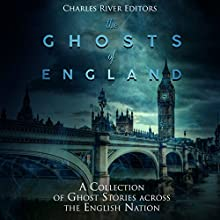 The Ghosts of England: A Collection of Ghost Stories Across the English Nation Audiobook by Charles River Editors, Shawn McLaughlin Narrated by Colin Fluxman