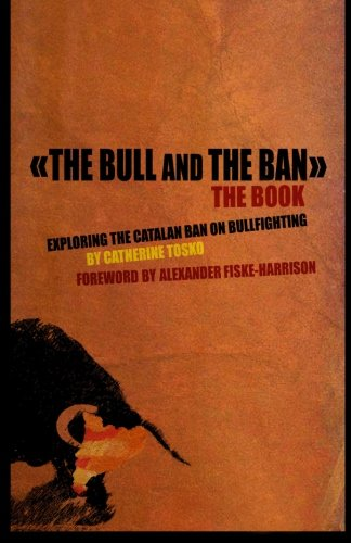 The Bull and The Ban - The Book: Exploring The Catalan Ban On Bullfighting