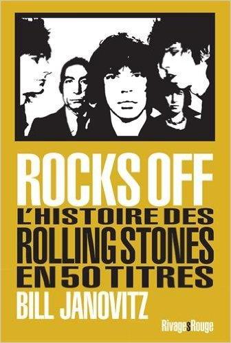 Rocks Off : L'histoire des Rolling Stones en 50 titres de Bill Janovitz ,Stan Cuesta (Traduction) ( 9 septembre 2015 )