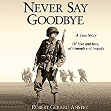 Never Say Goodbye: A True Story Audiobook by Robert Gerard Anstey Narrated by Becky Boyd