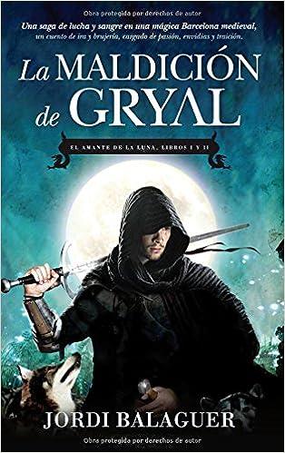 La maldición de Gryal: El Amante de la Luna Libros I y II : 1; 2 Juvenil Bestsellers: Amazon.es: Jordi Balaguer Miralles: Libros